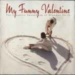 纯音乐的专辑 我的幽默情人-戈兰登演绎的浪漫萨克斯(My Funny Valentine The Romantic Saxophone of Glendon Smith)